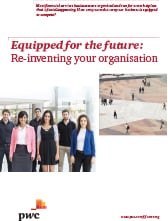 Equipped for the future: Re-inventing your organisation